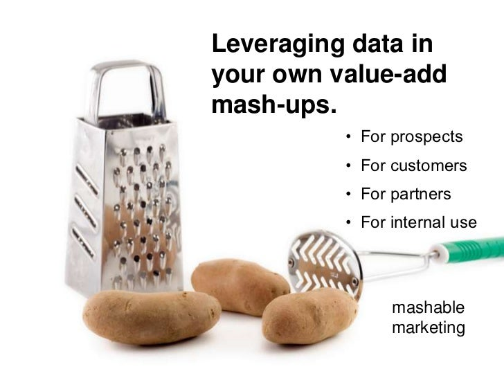 Leveraging data in your own value-add mash-ups.           • For prospects           • For customers           • For partne...
