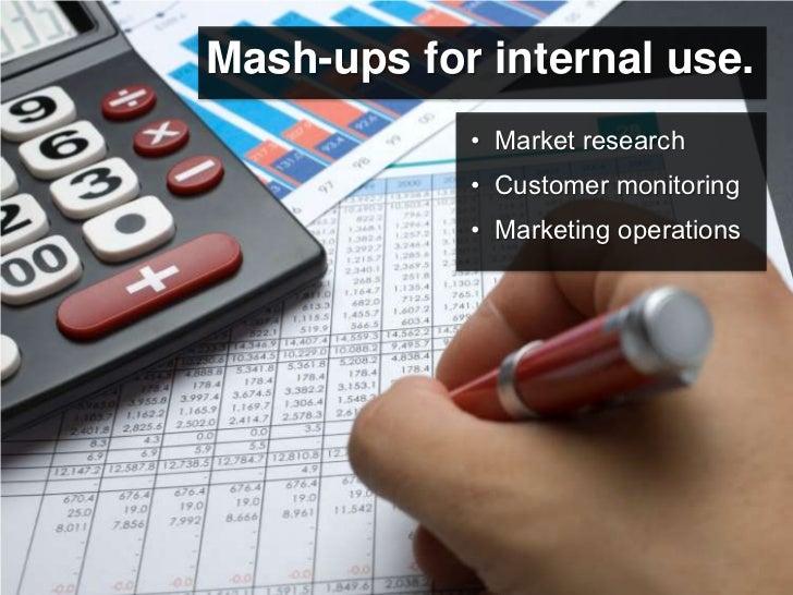 Mash-ups for internal use.             • Market research             • Customer monitoring             • Marketing operati...
