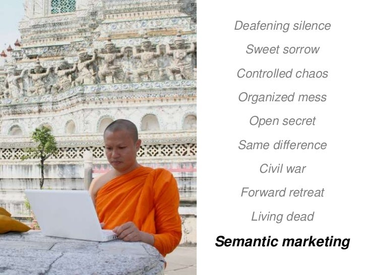 Deafening silence     Sweet sorrow   Controlled chaos    Organized mess     Open secret    Same difference       Civil war...