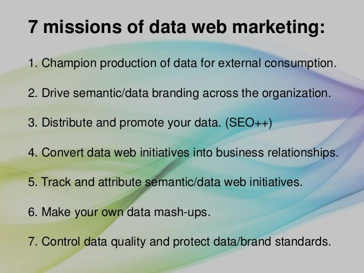 7 missions of data web marketing: 1. Champion production of data for external consumption.  2. Drive semantic/data brandin...