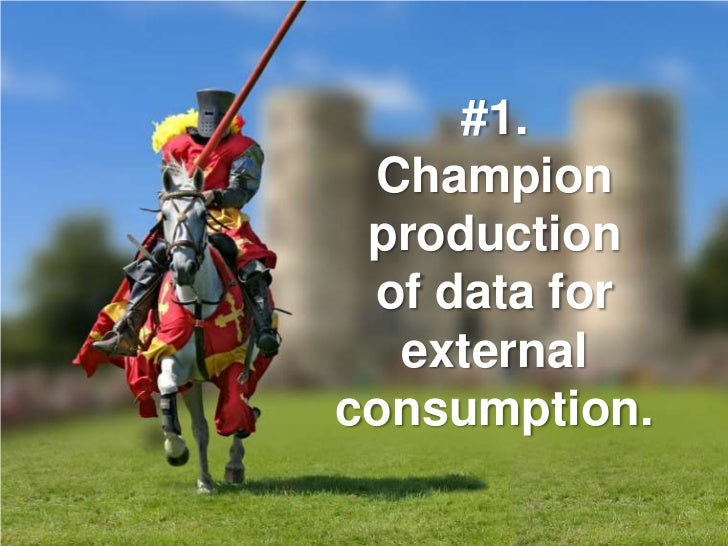 #1.  Champion  production  of data for   external consumption.