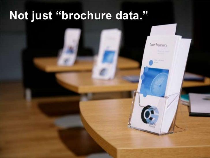"Not just ""brochure data."""