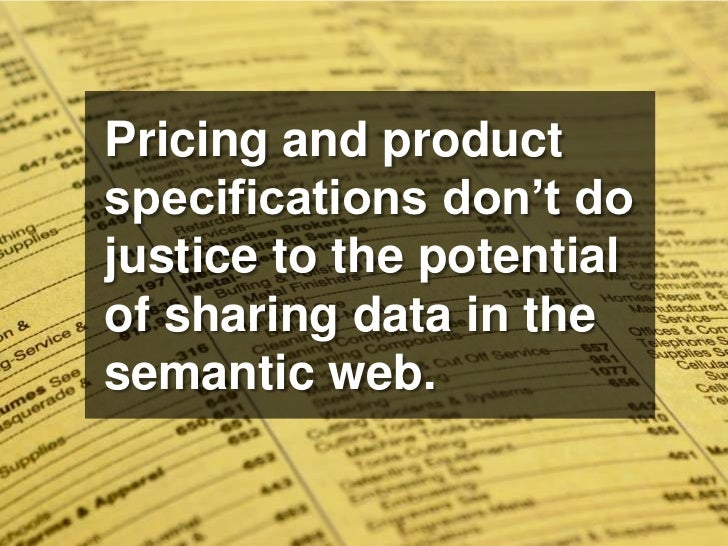 Pricing and product specifications don't do justice to the potential of sharing data in the semantic web.