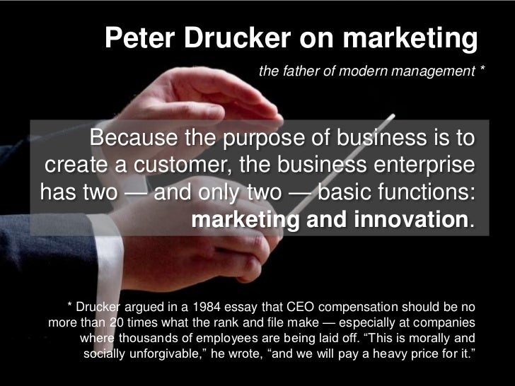 Peter Drucker on marketing                                       the father of modern management *         Because the pur...