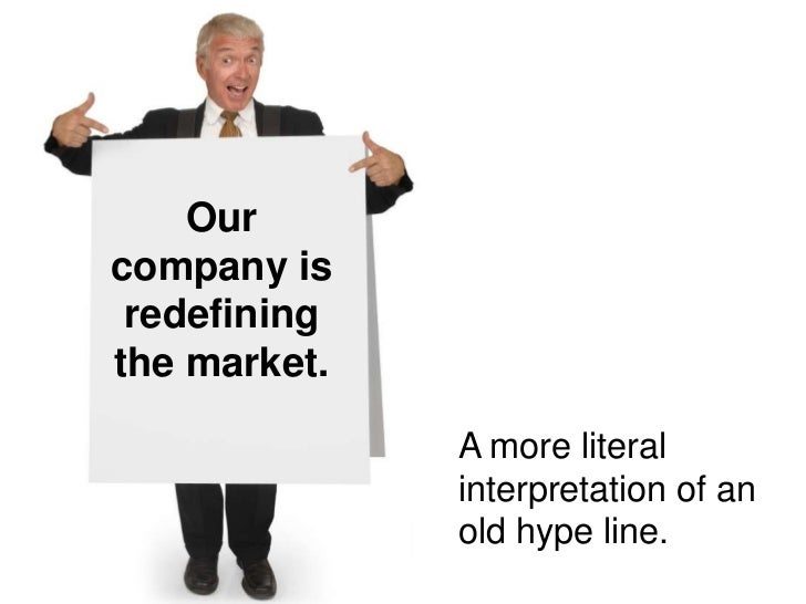 Our company is  redefining the market.                A more literal               interpretation of an               old ...