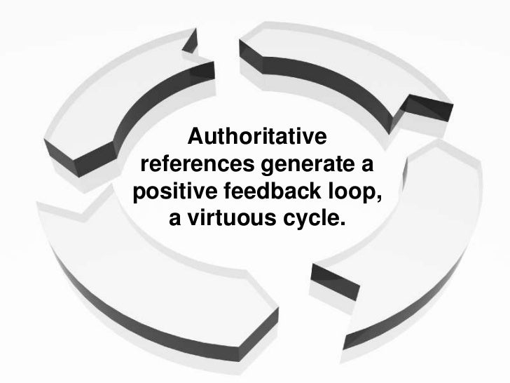 Authoritative  references generate a positive feedback loop,     a virtuous cycle.