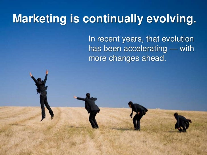 Marketing is continually evolving.               In recent years, that evolution               has been accelerating — wit...