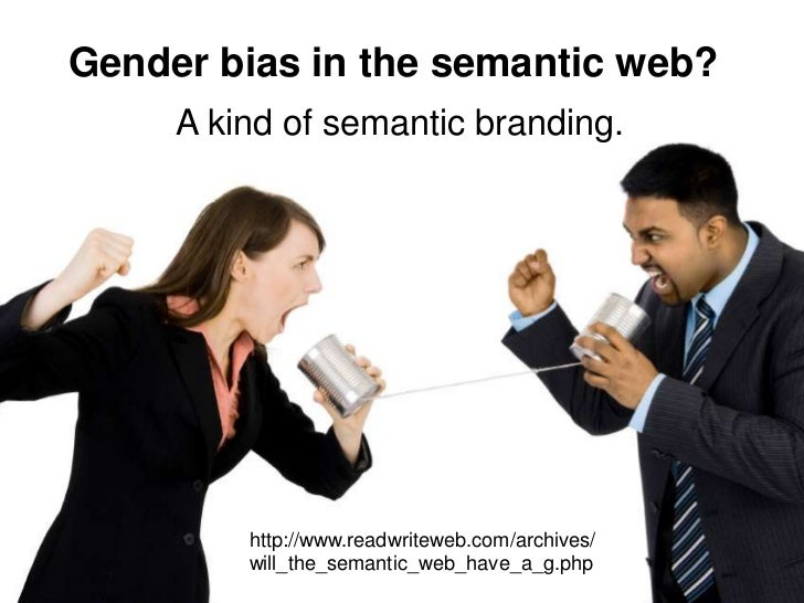 Gender bias in the semantic web?      A kind of semantic branding.              http://www.readwriteweb.com/archives/     ...