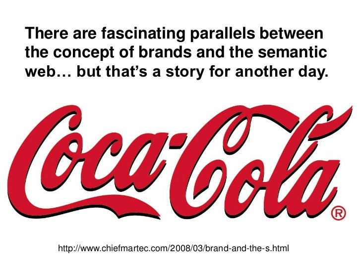 There are fascinating parallels between the concept of brands and the semantic web… but that's a story for another day.   ...