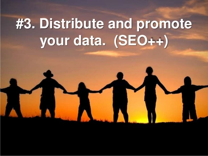 #3. Distribute and promote     your data. (SEO++)