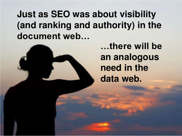 Just as SEO was about visibility (and ranking and authority) in the document web…                   …there will be        ...