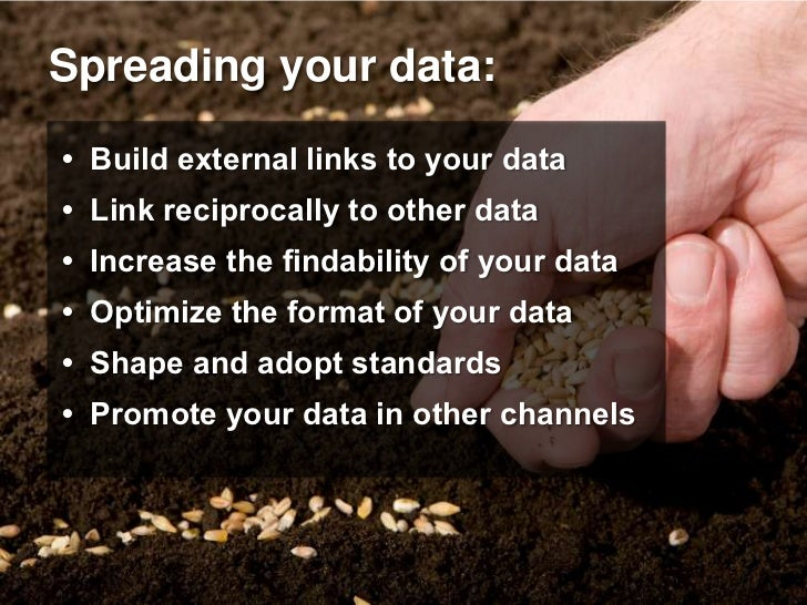 Spreading your data: • Build external links to your data • Link reciprocally to other data • Increase the findability of y...