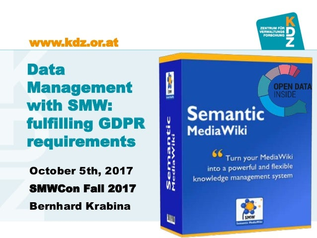 www.kdz.or.atwww.kdz.or.at October 5th, 2017 SMWCon Fall 2017 Bernhard Krabina Data Management with SMW: fulfilling GDPR r...