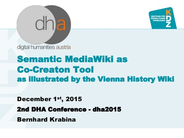 www.kdz.or.atwww.kdz.or.at Semantic MediaWiki as Co-Creaton Tool as illustrated by the Vienna History Wiki December 1st, 2...