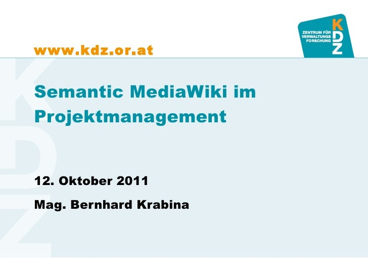 Semantic MediaWiki im Projektmanagement 12. Oktober 2011 Mag. Bernhard Krabina