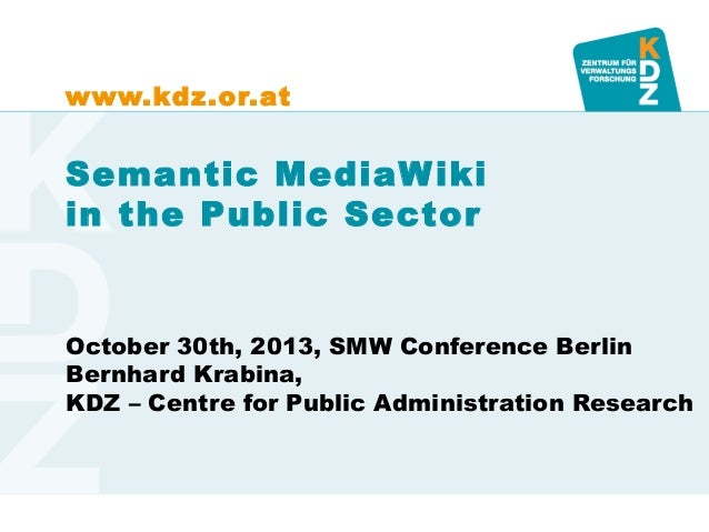 www.kdz.or.at  Semantic MediaW iki in the Public Sector  October 30th, 2013, SMW Conference Berlin Bernhard Krabina, KDZ –...