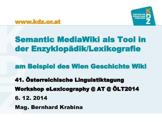 www.kdz.or.at  Semantic MediaWiki als Tool in  der Enzyklopädik/Lexikografie  am Beispiel des Wien Geschichte Wiki  41. Ös...