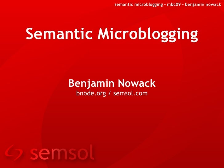 Semantic Microblogging Benjamin Nowack bnode.org / semsol.com