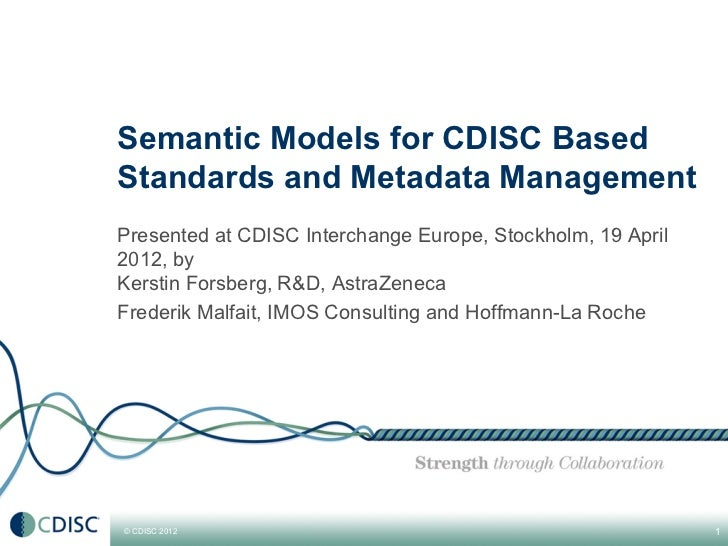 Semantic Models for CDISC BasedStandards and Metadata ManagementPresented at CDISC Interchange Europe, Stockholm, 19 April...