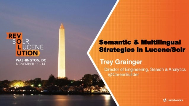 Semantic & Multilingual Strategies in Lucene/Solr  Trey Grainger  Director of Engineering, Search & Analytics@CareerBuilder