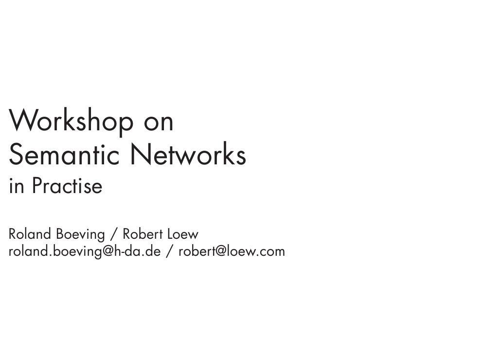 Workshop on Semantic Networks in Practise  Roland Boeving / Robert Loew roland.boeving@h-da.de / robert@loew.com