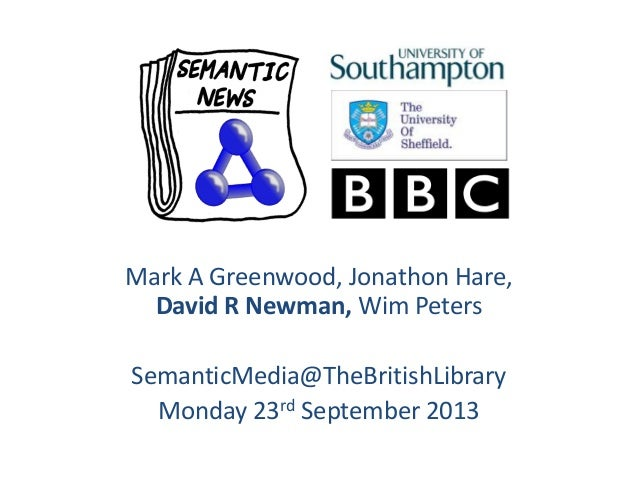 Mark A Greenwood, Jonathon Hare, David R Newman, Wim Peters SemanticMedia@TheBritishLibrary Monday 23rd September 2013