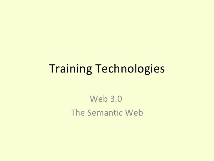 Training Technologies        Web 3.0   The Semantic Web