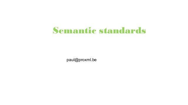 Semantic standards paul@proxml.be