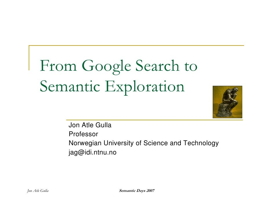 From Google Search to         Semantic Exploration                   Jon Atle Gulla                  Professor            ...