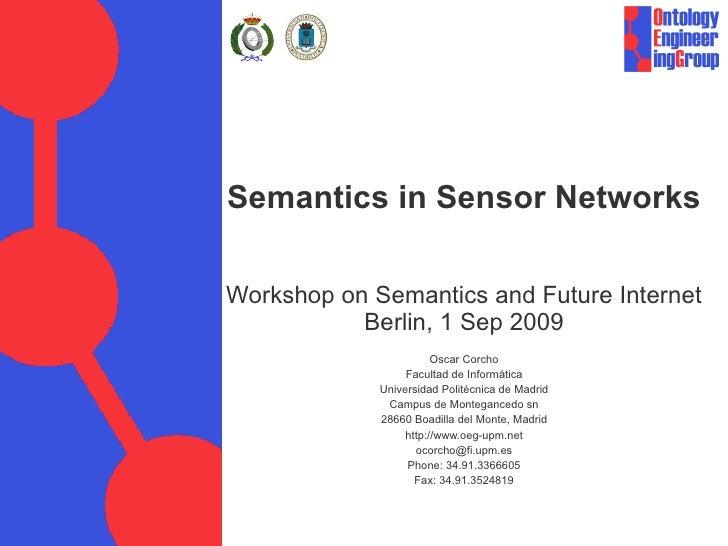 Semantics in Sensor Networks Workshop on Semantics and Future Internet Berlin, 1 Sep 2009 Oscar Corcho Facultad de Informá...