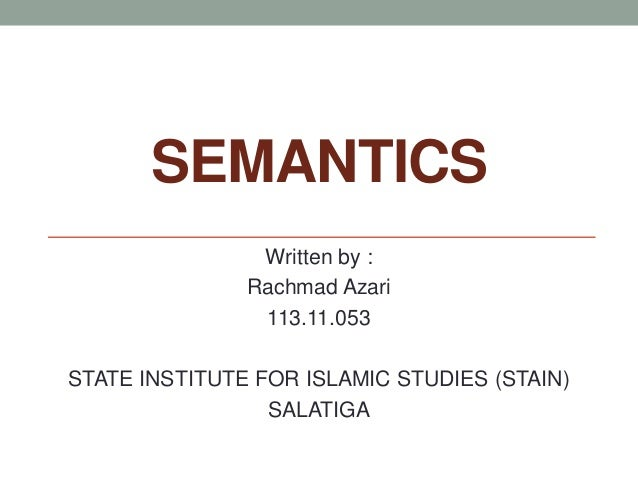 SEMANTICS Written by : Rachmad Azari 113.11.053 STATE INSTITUTE FOR ISLAMIC STUDIES (STAIN) SALATIGA