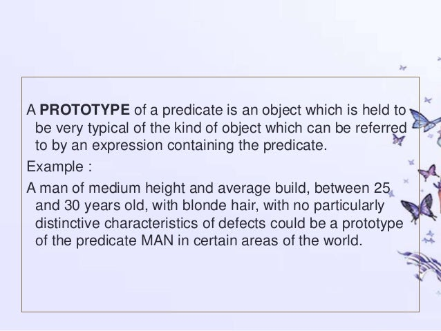 prototype semantics Prototypes & stereotypes extension •extension of a predicate = group of all individuals(characteristics) to which that predicate can apply prototype.