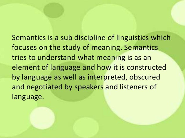 semantics linguistics and meaning Semantics is the study of meaning communicated through language saeed ( 1997) semantics is the part of linguistics that is concerned with meaning.