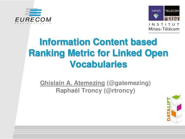 Information Content based  Ranking Metric for Linked Open  Vocabularies  Ghislain A. Atemezing (@gatemezing)  Raphaël Tron...