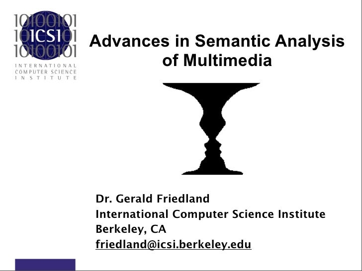 Advances in Semantic Analysis        of Multimedia     Dr. Gerald Friedland International Computer Science Institute Berke...