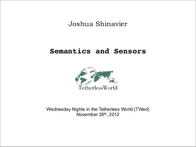 Joshua Shinavier Semantics and SensorsWednesday Nights in the Tetherless World (TWed)            November 28th, 2012