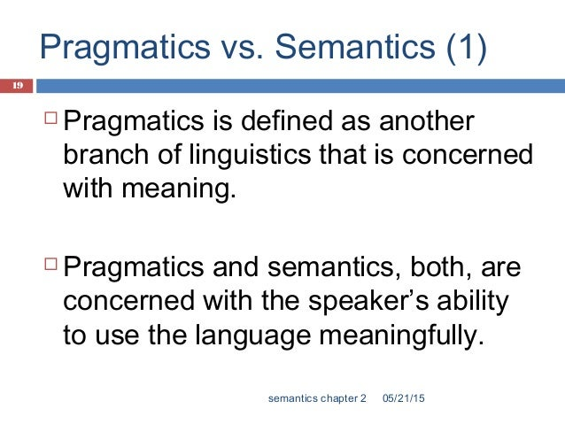 semantics vs pragmatics This course is an introduction to natural language semantics and pragmatics,  context in meaning, semantics vs pragmatics vs other modules in grammar,.