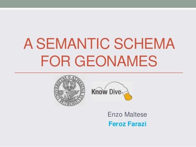 A SEMANTIC SCHEMA FOR GEONAMES Enzo Maltese Feroz Farazi