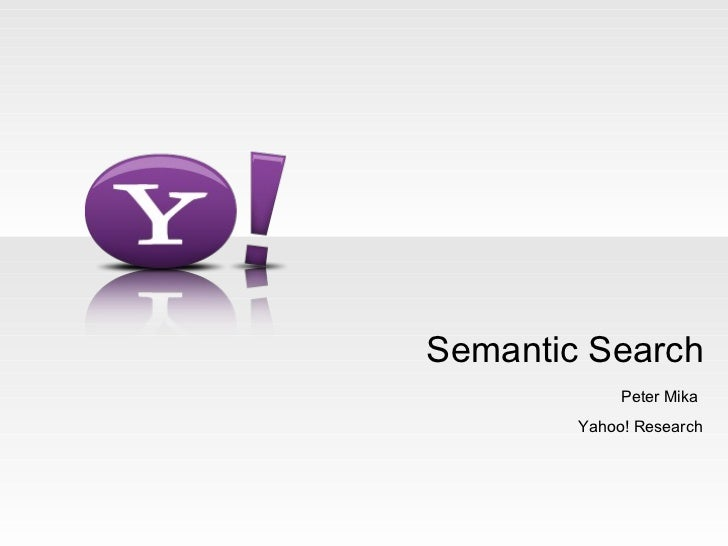 Semantic Search Peter Mika  Yahoo! Research