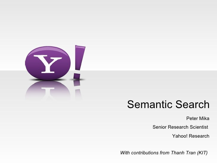 Semantic Search                              Peter Mika              Senior Research Scientist                       Yahoo...