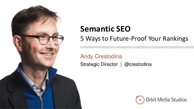 Semantic SEO 5 Ways to Future-Proof Your Rankings Andy Crestodina Strategic Director | @crestodina