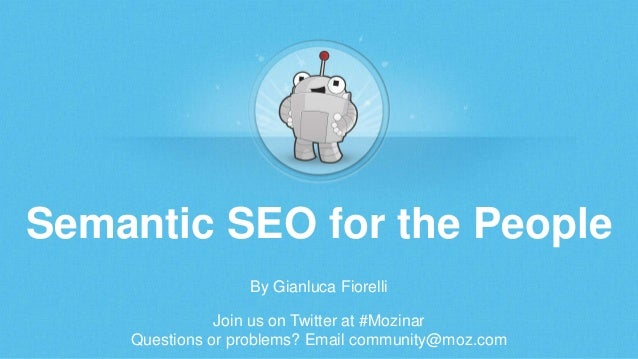 Semantic SEO for the People  By Gianluca Fiorelli  Join us on Twitter at #Mozinar  Questions or problems? Email community@...
