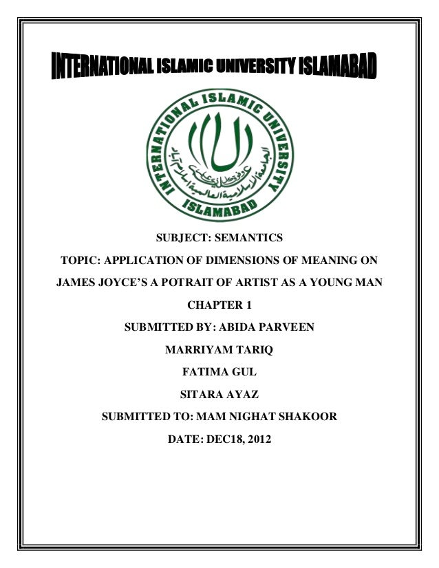 SUBJECT: SEMANTICSTOPIC: APPLICATION OF DIMENSIONS OF MEANING ONJAMES JOYCE'S A POTRAIT OF ARTIST AS A YOUNG MAN          ...