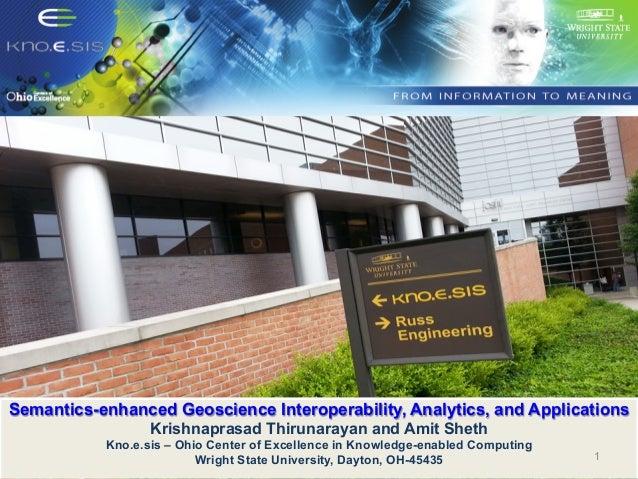 Semantics-enhanced Geoscience Interoperability, Analytics, and Applications Krishnaprasad Thirunarayan and Amit Sheth Kno....