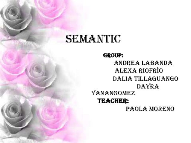 SEMANTIC Group:  Andrea Labanda Alexa Riofrìo Dalia Tillaguango Dayra Yanangomez Teacher: Paola Moreno