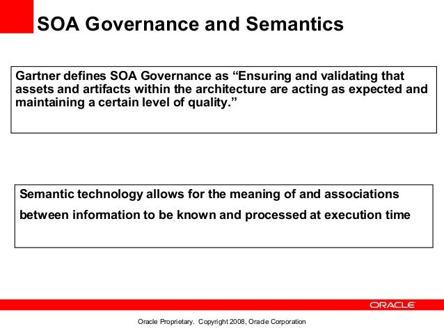"""SOA Governance and SemanticsGartner defines SOA Governance as """"Ensuring and validating thatassets and artifacts within the..."""