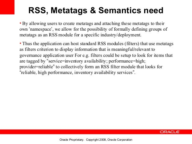 RSS, Metatags & Semantics need• By allowing users to create metatags and attaching these metatags to theirown 'namespace',...
