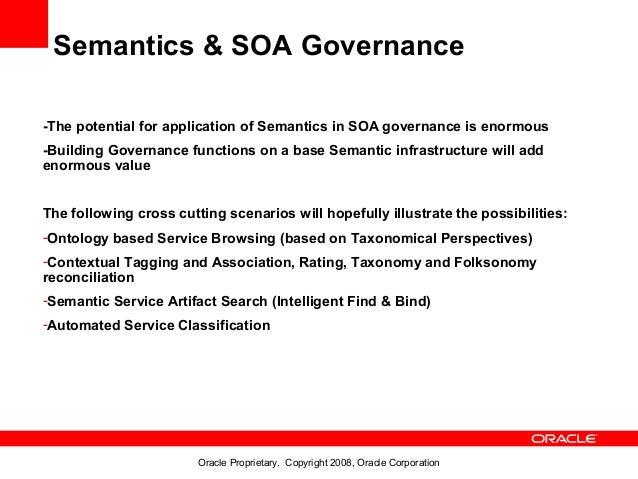 Semantics & SOA Governance-The potential for application of Semantics in SOA governance is enormous-Building Governance fu...