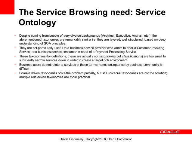The Service Browsing need: Service    Ontology•   Despite coming from people of very diverse backgrounds (Architect, Execu...
