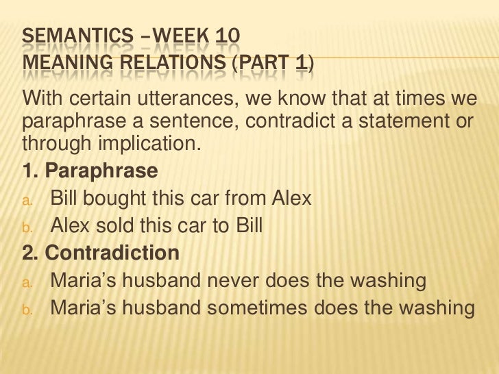 Semantics –week 10Meaning relations (part 1)<br />With certain utterances, we know that at times we paraphrase a sentence,...